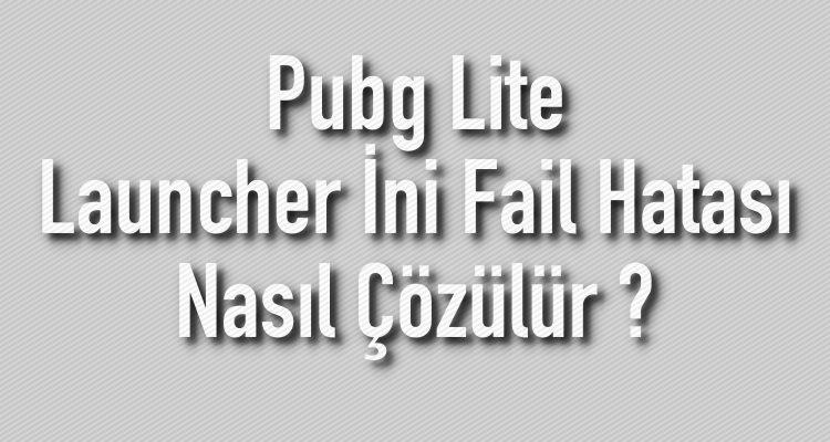Pubg Lite Launcher İni Fail Hatası Nasıl Çözülür